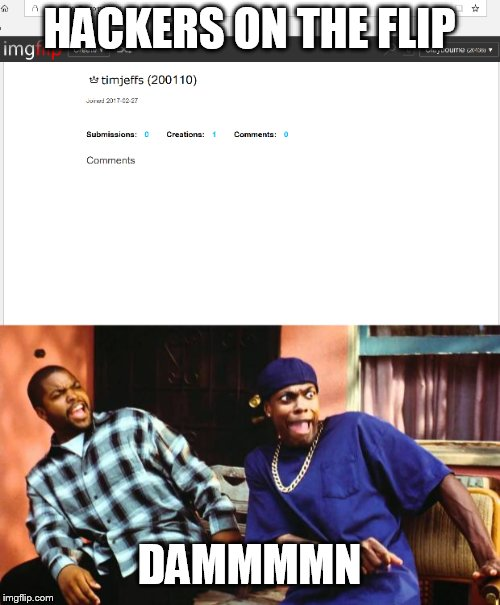 He is almost top 100! | HACKERS ON THE FLIP DAMMMMN | image tagged in hacker,imgflip humor,ice cube damn | made w/ Imgflip meme maker