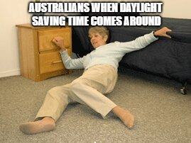 AUSTRALIANS WHEN DAYLIGHT SAVING TIME COMES AROUND | image tagged in climate change | made w/ Imgflip meme maker