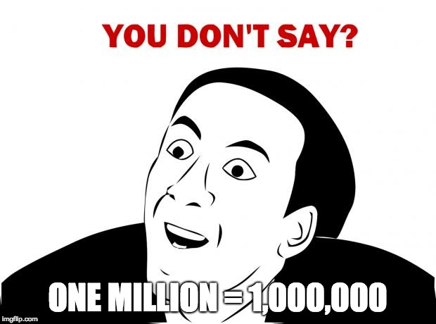 You Don't Say One Million = 1,000,000 | ONE MILLION = 1,000,000 | image tagged in memes,you don't say,psat | made w/ Imgflip meme maker