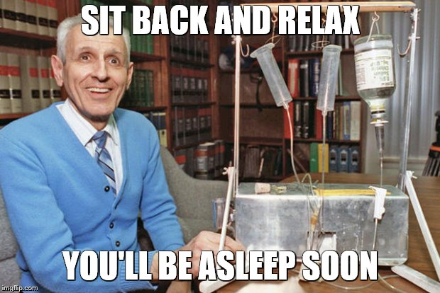 SIT BACK AND RELAX YOU'LL BE ASLEEP SOON | made w/ Imgflip meme maker