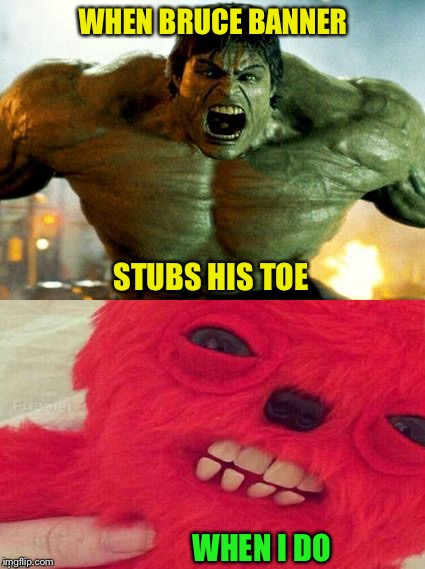 That little thing is creeping me out. | WHEN BRUCE BANNER STUBS HIS TOE WHEN I DO | image tagged in hulk,toe,memes,funny | made w/ Imgflip meme maker