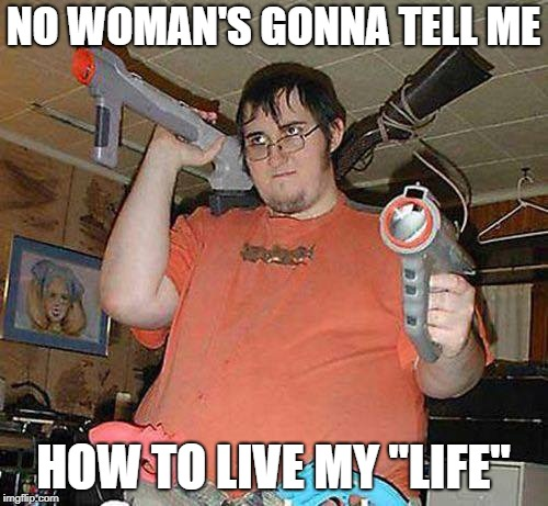 "NO WOMAN'S GONNA TELL ME HOW TO LIVE MY ""LIFE"" 