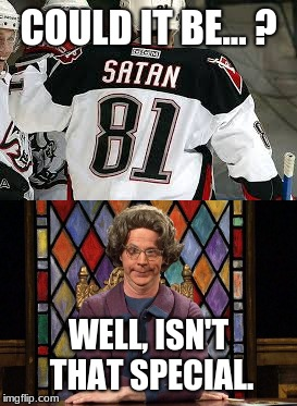 Secretly her favorite player. | COULD IT BE... ? WELL, ISN'T THAT SPECIAL. | image tagged in memes,hockey,snl,tv humor,church lady | made w/ Imgflip meme maker