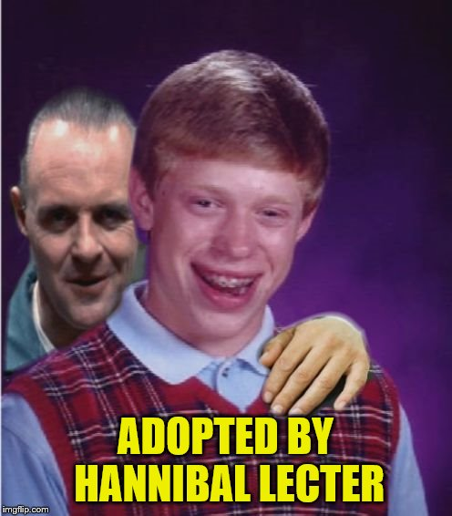 Hannibal Lecter And Bad Luck Brian | ADOPTED BY HANNIBAL LECTER | image tagged in hannibal lecter and bad luck brian | made w/ Imgflip meme maker