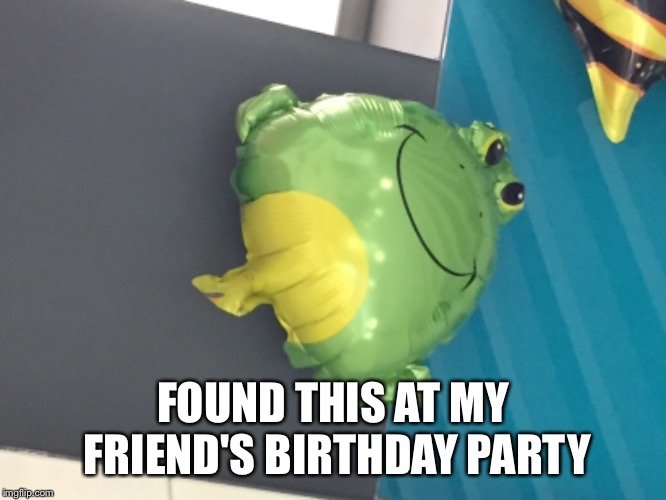 This is so bad | FOUND THIS AT MY FRIEND'S BIRTHDAY PARTY | image tagged in design,fail,balloon,birthday,party,frog | made w/ Imgflip meme maker