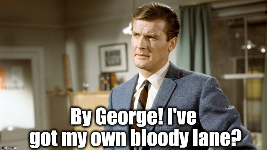 By George! I've got my own bloody lane? | made w/ Imgflip meme maker