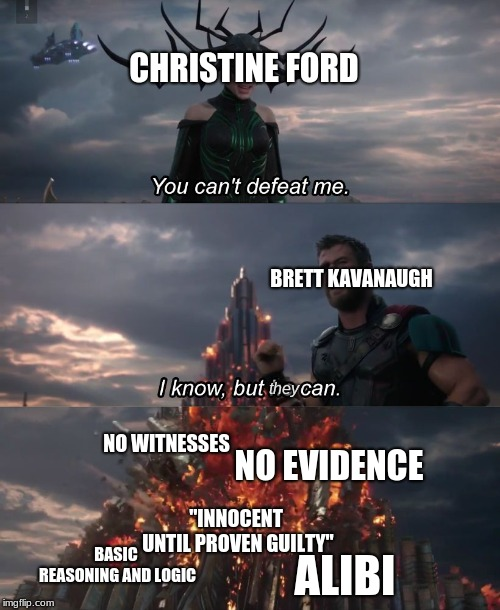 "Ford v Kavanugh case meme Kavanaugh meme |  CHRISTINE FORD; BRETT KAVANAUGH; they; NO WITNESSES; NO EVIDENCE; ""INNOCENT UNTIL PROVEN GUILTY""; BASIC REASONING AND LOGIC; ALIBI 