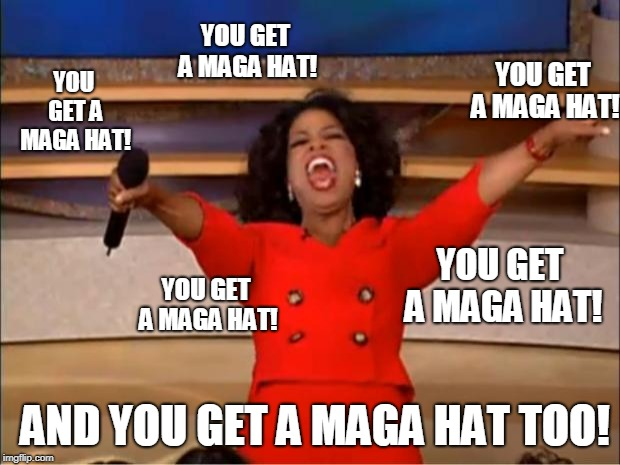 You get a MAGA hat! | YOU GET A MAGA HAT! YOU GET A MAGA HAT! YOU GET A MAGA HAT! AND YOU GET A MAGA HAT TOO! YOU GET A MAGA HAT! YOU GET A MAGA HAT! | image tagged in memes,you get a,oprah,kanye west,donald trump,maga | made w/ Imgflip meme maker