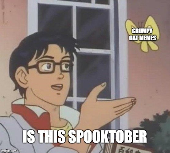 GRUMPY CAT MEMES IS THIS SPOOKTOBER | image tagged in memes,is this a pigeon | made w/ Imgflip meme maker