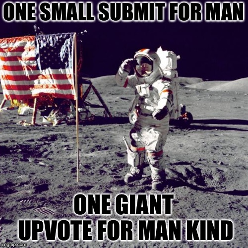 Imgflip is successfully made it to the moon | ONE SMALL SUBMIT FOR MAN ONE GIANT UPVOTE FOR MAN KIND | image tagged in neil armstrong,funny,moon,awsome | made w/ Imgflip meme maker