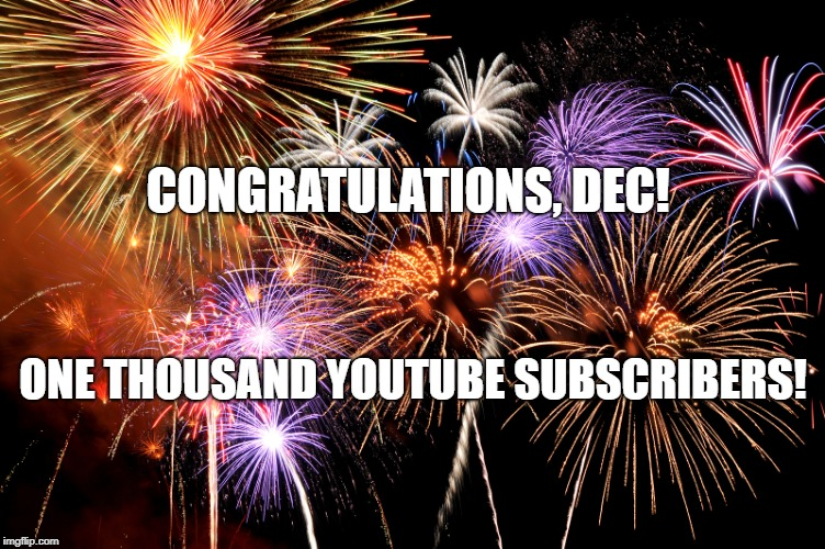CONGRATULATIONS, DEC! ONE THOUSAND YOUTUBE SUBSCRIBERS! | image tagged in celebrate | made w/ Imgflip meme maker