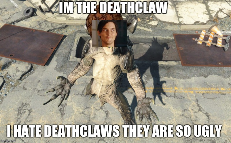im the fecking ugly deathclaw | IM THE DEATHCLAW I HATE DEATHCLAWS THEY ARE SO UGLY | image tagged in deathclaw reaction,scumbag | made w/ Imgflip meme maker