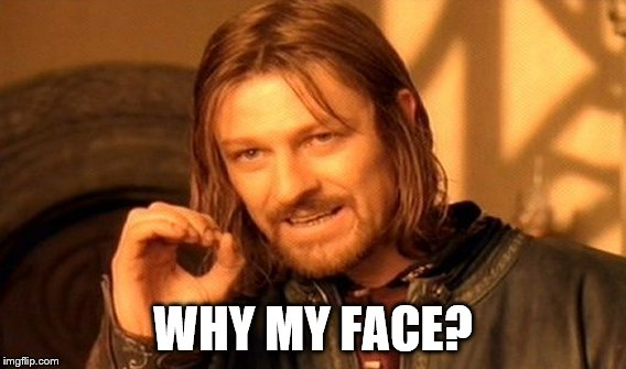 One Does Not Simply Meme | WHY MY FACE? | image tagged in memes,one does not simply | made w/ Imgflip meme maker