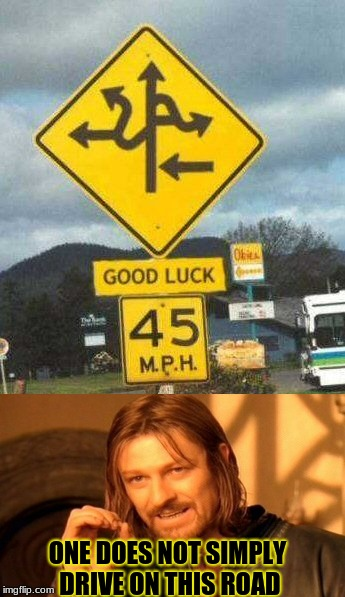 It's Funny Because It's Not Fake! | ONE DOES NOT SIMPLY DRIVE ON THIS ROAD | image tagged in memes,stupid signs,one does not simply,funny | made w/ Imgflip meme maker