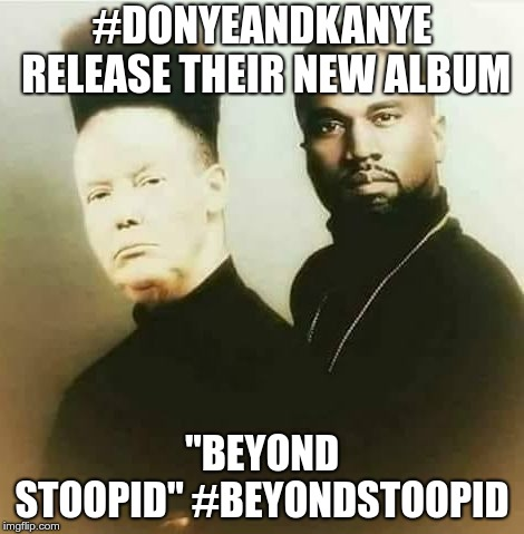 "#DONYEANDKANYE RELEASE THEIR NEW ALBUM ""BEYOND STOOPID"" #BEYONDSTOOPID 