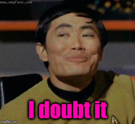 sulu | I doubt it | image tagged in sulu | made w/ Imgflip meme maker