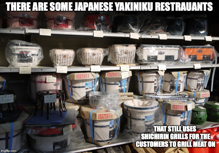 Shichirin Grills | THERE ARE SOME JAPANESE YAKINIKU RESTRAUANTS THAT STILL USES SHICHIRIN GRILLS FOR THE CUSTOMERS TO GRILL MEAT ON | image tagged in shichirin,memes,barbecue,japan | made w/ Imgflip meme maker