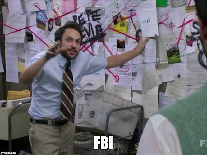 Charlie Conspiracy (Always Sunny in Philidelphia) | FBI | image tagged in charlie conspiracy always sunny in philidelphia | made w/ Imgflip meme maker