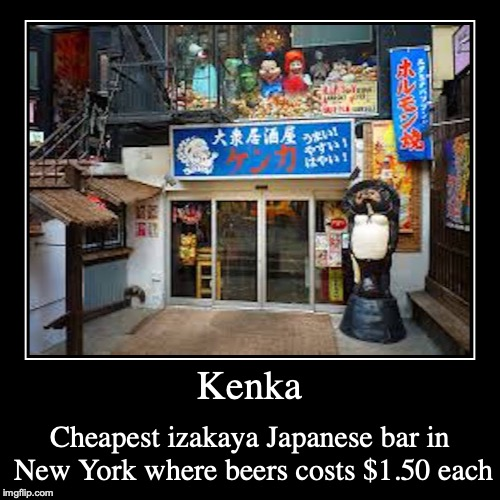 Kenka | Kenka | Cheapest izakaya Japanese bar in New York where beers costs $1.50 each | image tagged in demotivationals,bar,izakaya,new york | made w/ Imgflip demotivational maker