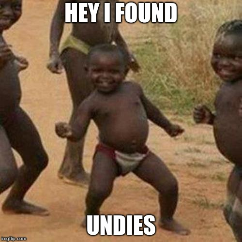 Third World Success Kid Meme | HEY I FOUND UNDIES | image tagged in memes,third world success kid | made w/ Imgflip meme maker