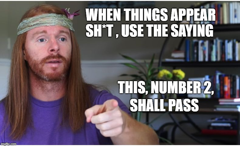 cure for spiritual constipation | WHEN THINGS APPEAR SH*T , USE THE SAYING THIS, NUMBER 2, SHALL PASS | image tagged in sarcastic guru 2,shit,words of wisdom | made w/ Imgflip meme maker