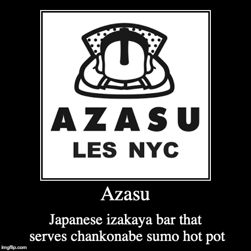 Azasu | Azasu | Japanese izakaya bar that serves chankonabe sumo hot pot | image tagged in demotivationals,izakaya,bar | made w/ Imgflip demotivational maker