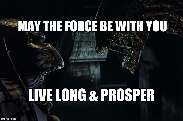 MAY THE FORCE BE WITH YOU LIVE LONG & PROSPER | image tagged in alien vs predator | made w/ Imgflip meme maker