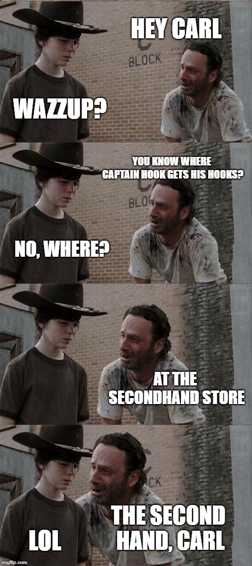 Rick and Carl Long | HEY CARL WAZZUP? YOU KNOW WHERE CAPTAIN HOOK GETS HIS HOOKS? NO, WHERE? AT THE SECONDHAND STORE THE SECOND HAND, CARL LOL | image tagged in memes,rick and carl long | made w/ Imgflip meme maker