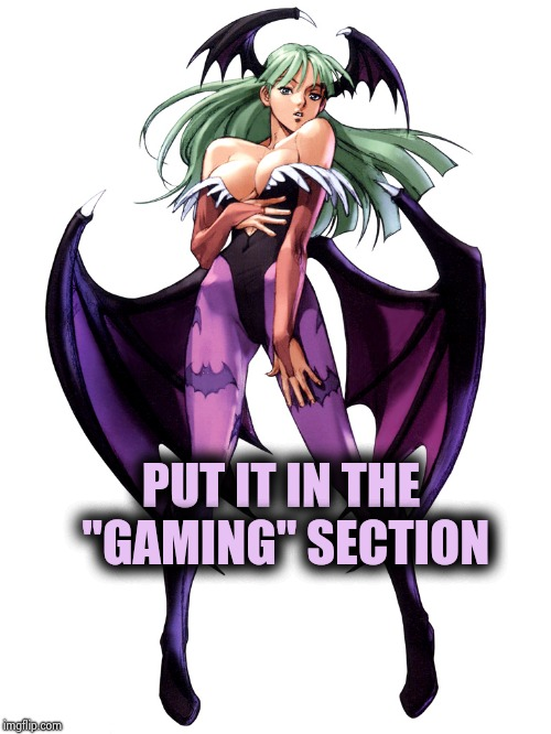 "Morrigan | PUT IT IN THE ""GAMING"" SECTION 