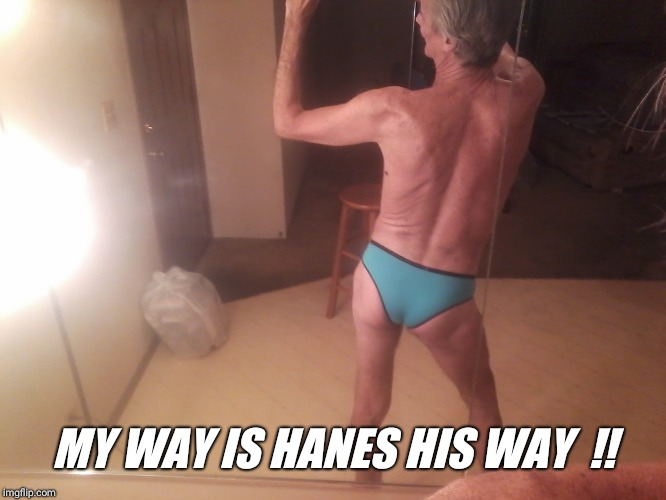 MY WAY IS HANES HIS WAY  !! | made w/ Imgflip meme maker
