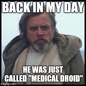 "BACK IN MY DAY HE WAS JUST CALLED ""MEDICAL DROID"" 