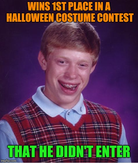Bad Luck Brian Meme | WINS 1ST PLACE IN A HALLOWEEN COSTUME CONTEST THAT HE DIDN'T ENTER | image tagged in memes,bad luck brian | made w/ Imgflip meme maker