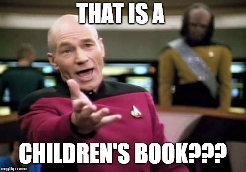 Picard Wtf Meme | THAT IS A CHILDREN'S BOOK??? | image tagged in memes,picard wtf | made w/ Imgflip meme maker