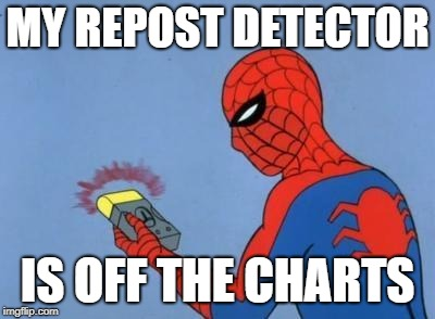 spider-man radar | MY REPOST DETECTOR IS OFF THE CHARTS | image tagged in spider-man radar | made w/ Imgflip meme maker