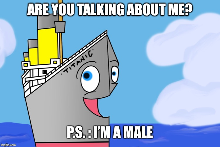 ARE YOU TALKING ABOUT ME? P.S. : I'M A MALE | made w/ Imgflip meme maker