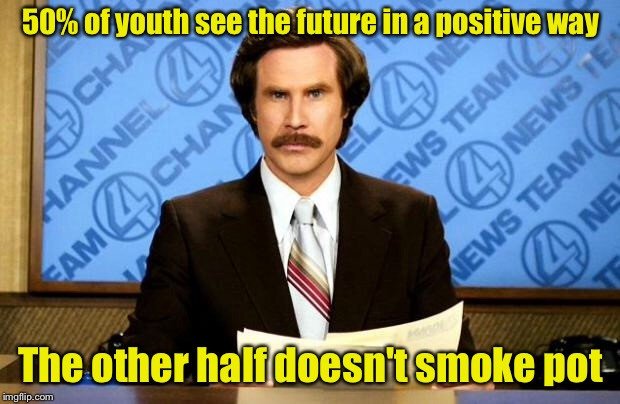 BREAKING NEWS | 50% of youth see the future in a positive way The other half doesn't smoke pot | image tagged in breaking news | made w/ Imgflip meme maker