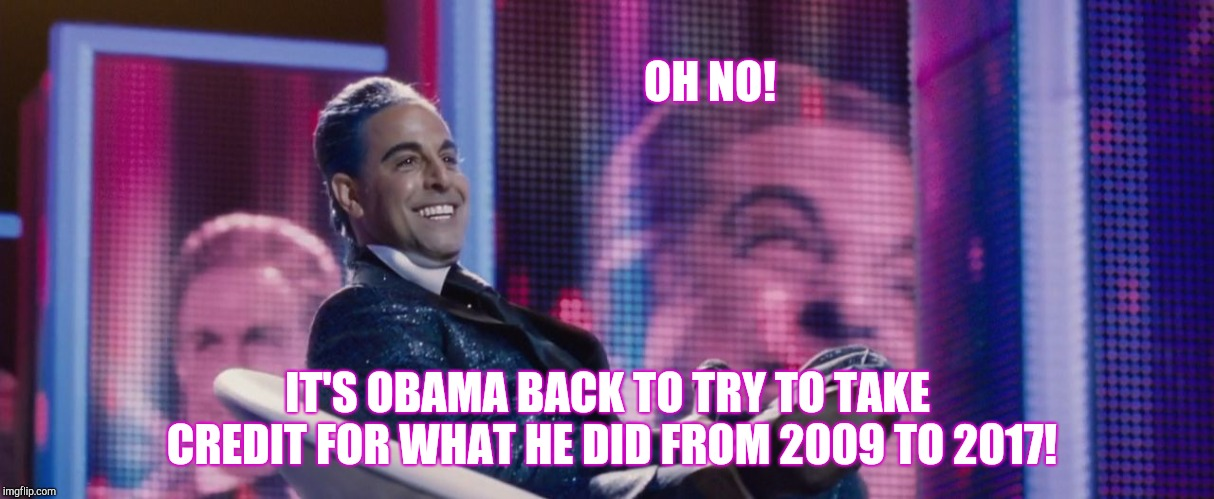 Hunger Games - Caesar Flickerman (Stanley Tucci) | OH NO! IT'S OBAMA BACK TO TRY TO TAKE CREDIT FOR WHAT HE DID FROM 2009 TO 2017! | image tagged in hunger games - caesar flickerman stanley tucci | made w/ Imgflip meme maker