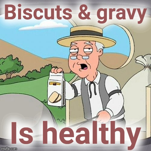 Remember when breakfast was good? | Biscuts & gravy Is healthy | image tagged in memes,pepperidge farm remembers,biscuts,sausage,justjeff | made w/ Imgflip meme maker