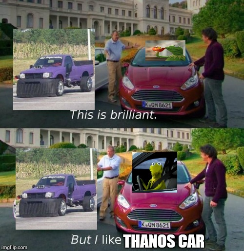 This Is Brilliant But I Like This | THANOS CAR | image tagged in this is brilliant but i like this | made w/ Imgflip meme maker