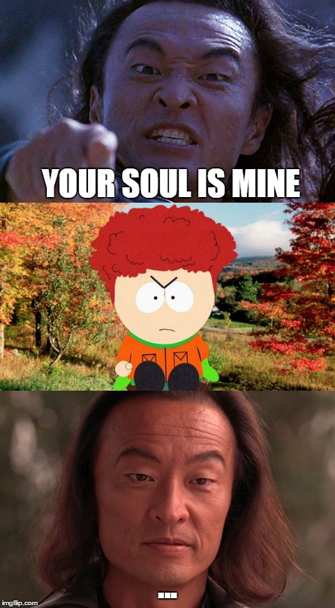Kyle has no soul | YOUR SOUL IS MINE ... | image tagged in ginger,shang tsung,kyle broflovski | made w/ Imgflip meme maker