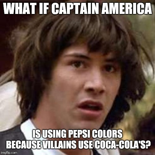 Mind blowing fact: | WHAT IF CAPTAIN AMERICA IS USING PEPSI COLORS BECAUSE VILLAINS USE COCA-COLA'S? | image tagged in memes,conspiracy keanu | made w/ Imgflip meme maker
