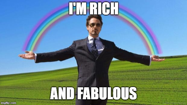 I'M RICH AND FABULOUS | image tagged in bitch i'm fabulous.  | made w/ Imgflip meme maker