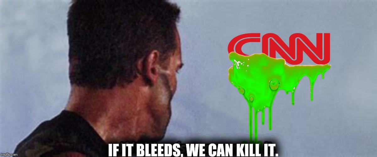 If it bleeds | IF IT BLEEDS, WE CAN KILL IT. | image tagged in memes,predator,arnold schwarzenegger,cnn fake news | made w/ Imgflip meme maker
