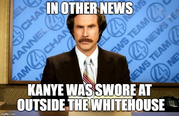 BREAKING NEWS | IN OTHER NEWS KANYE WAS SWORE AT OUTSIDE THE WHITEHOUSE | image tagged in breaking news | made w/ Imgflip meme maker