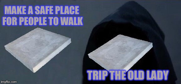 Inspired by Dashhopes & Tokinjester | MAKE A SAFE PLACE FOR PEOPLE TO WALK TRIP THE OLD LADY | image tagged in bad pun concrete slab week,tokinjester,dashhopes,memes,funny,bad photoshop | made w/ Imgflip meme maker