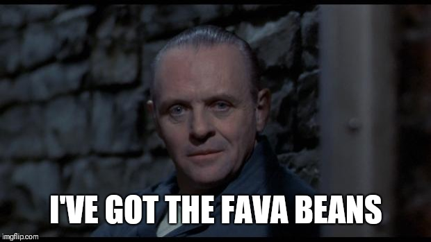 hannibal lecter silence of the lambs | I'VE GOT THE FAVA BEANS | image tagged in hannibal lecter silence of the lambs | made w/ Imgflip meme maker