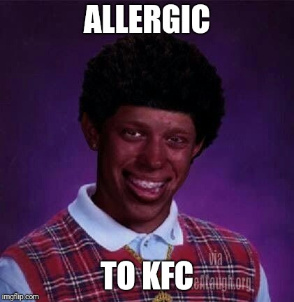 black bad Luck Brian  |  ALLERGIC; TO KFC | image tagged in black bad luck brian | made w/ Imgflip meme maker