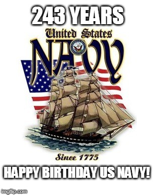 - October 13, 2018 - Happy Birthday Squids! - | 243 YEARS HAPPY BIRTHDAY US NAVY! | image tagged in us navy,navy birthday,us navy birthday | made w/ Imgflip meme maker
