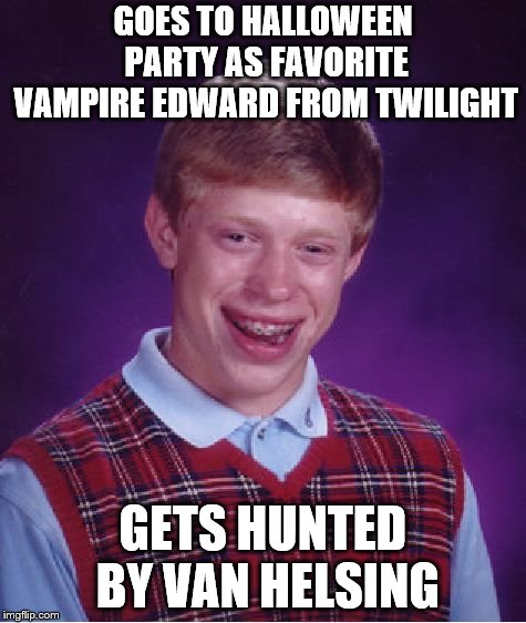 Bad Luck Brian Meme | GOES TO HALLOWEEN PARTY AS FAVORITE VAMPIRE EDWARD FROM TWILIGHT GETS HUNTED BY VAN HELSING | image tagged in memes,bad luck brian | made w/ Imgflip meme maker