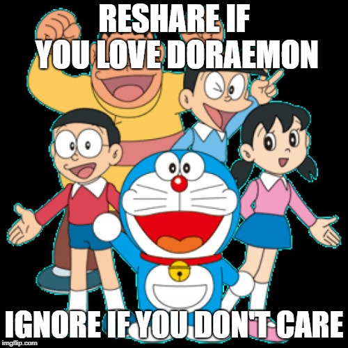 RESHARE IF YOU LOVE DORAEMON IGNORE IF YOU DON'T CARE | image tagged in doraemon | made w/ Imgflip meme maker